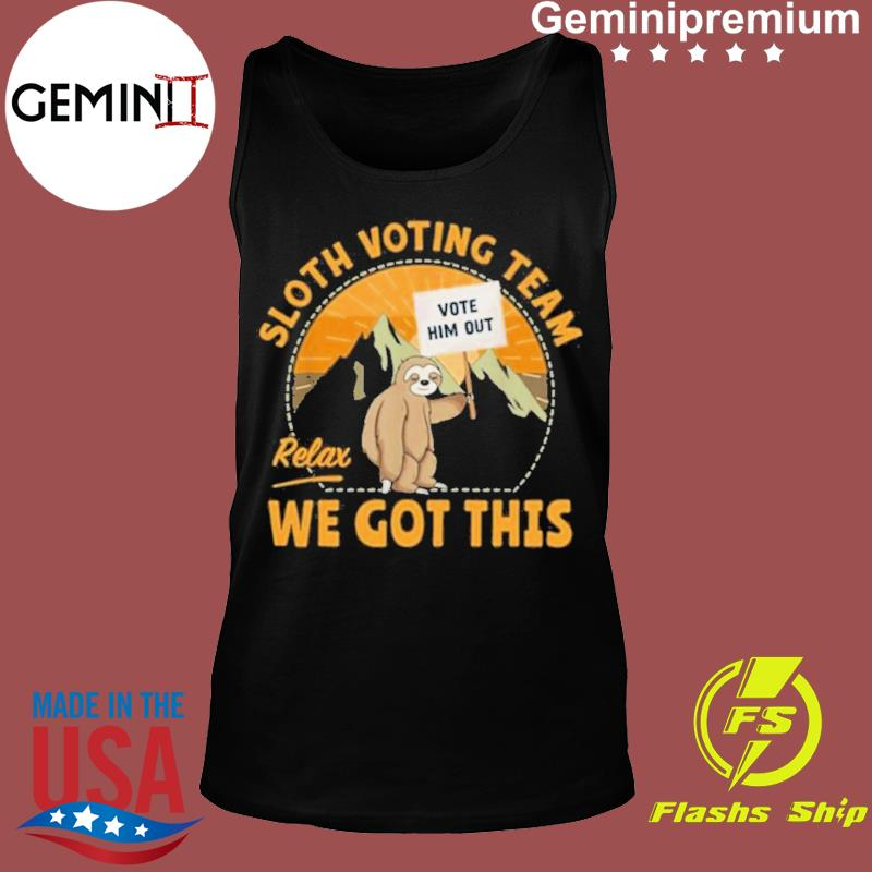 Sloth Voting Team Relax Weve Got This s Tank top